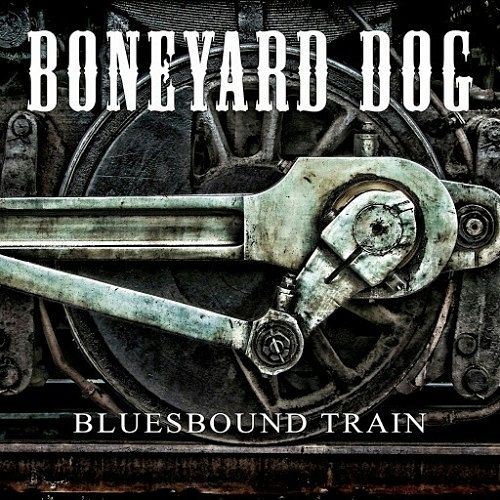 Boneyard Dog - Bluesbound Train (2016)