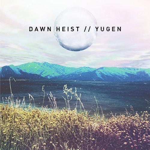 Dawn Heist - Yugen (2016) 320 kbps
