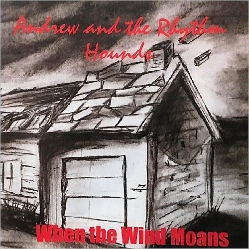 Andrew And The Rhythm Hounds - When The Wind Moans (2016) 320 kbps