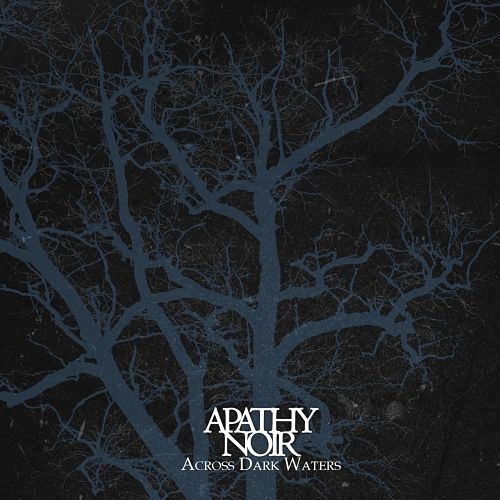 Apathy Noir - Across Dark Waters (2016) 320 kbps