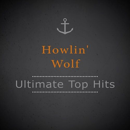 Howlin' Wolf - Ultimate Top Hits (2016) 320 kbps