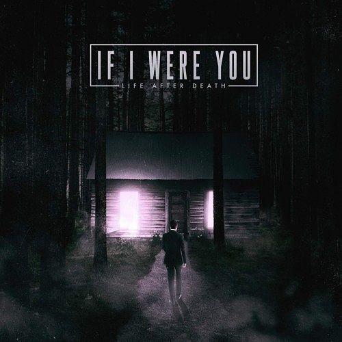 If I Were You - Life After Death (2016) 320 kbps