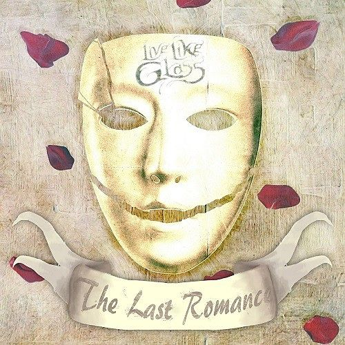 Live Like Glass - The Last Romance (2016) 320 kbps