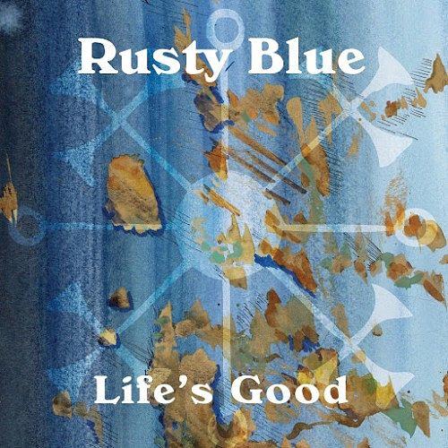 Rusty Blue - Life's Good (2016) 320 kbps