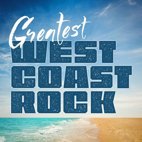 Various Artists - Greatest West Coast Rock (2016) 320 kbps