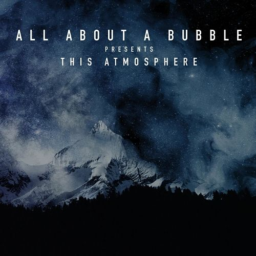 All About A Bubble - This Atmosphere (2017) 320 kbps