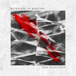 Betraying the Martyrs – The Resilient (2017) 320 kbps