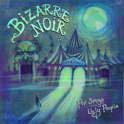 Bizarre Noir - Pop Songs for Ugly People (2017) 320 kbps