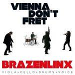 Brazenlinx – Vienna Don't Fret (2017) 320 kbps