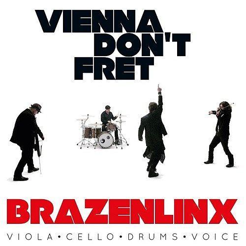 Brazenlinx - Vienna Don't Fret (2017) 320 kbps