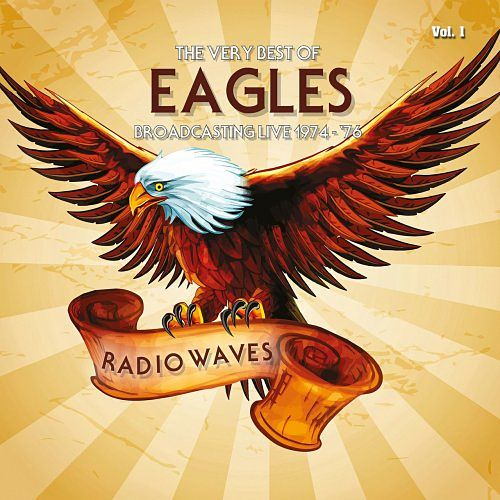 Eagles - Radio Waves: The Very Best Of Eagles Broadcasting Live 1974-1976