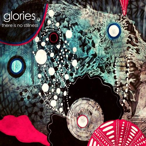 Glories - There Is No Stillness (2017) 320 kbps
