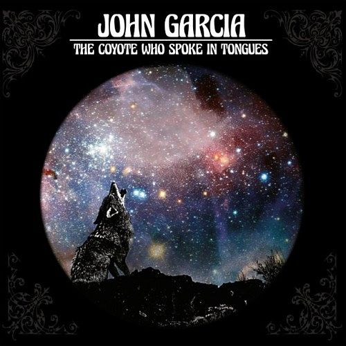 John Garcia - The Coyote Who Spoke In Tongues (2017) 320 kbps