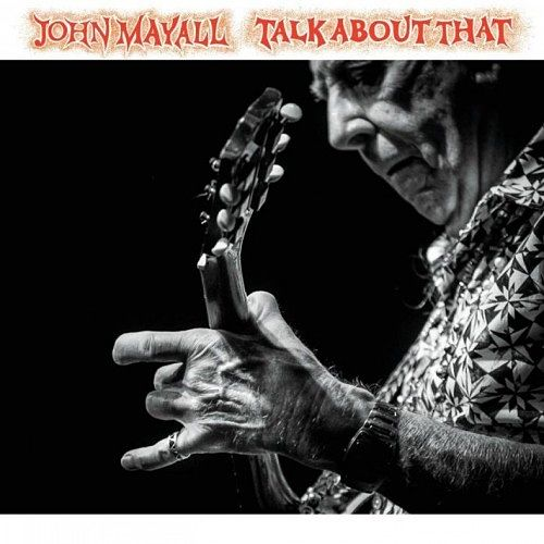 John Mayall - Talk About That (2017) 320 kbps