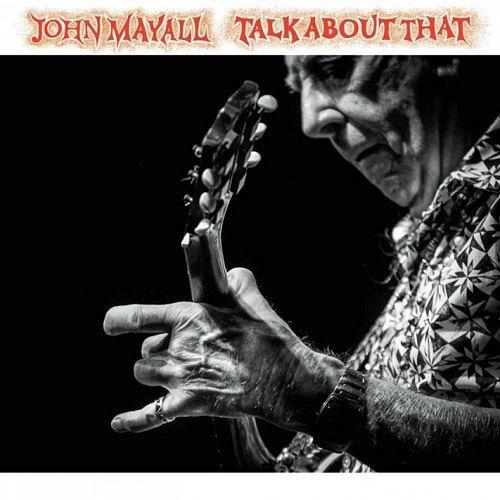 John Mayall - Talk About That (2017) 320 kbps