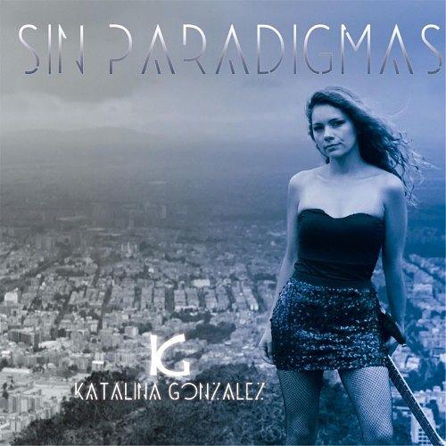Katalina Gonzalez - Sin Paradigmas (2017) 320 kbps
