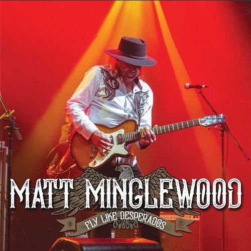 Matt Minglewood - Fly Like Desperados (2017) 320 kbps
