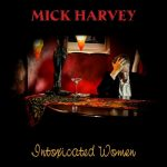 Mick Harvey – Intoxicated Women (2017) 320 kbps