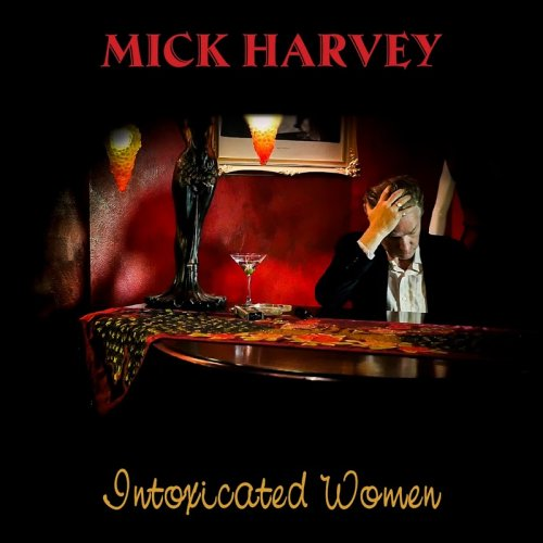 Mick Harvey - Intoxicated Women (2017) 320 kbps