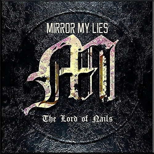Mirror My Lies - The Lord Of Nails (2016) 320 kbps