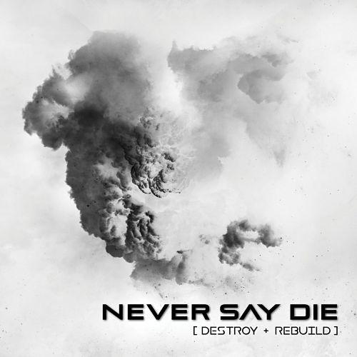 Never Say Die - Destroy + Rebuild (2017) 320 kbps