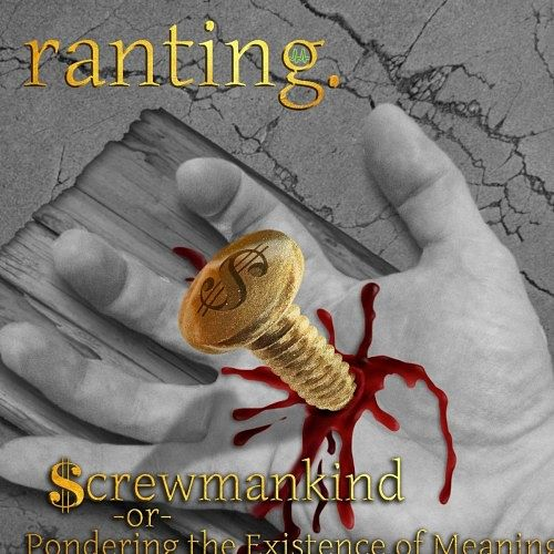 Ranting - Screwmankind or Pondering the Existence of Meaning (2016) 320 kbps