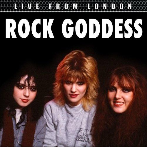 Rock Goddess - Live From London (Live) (2016)