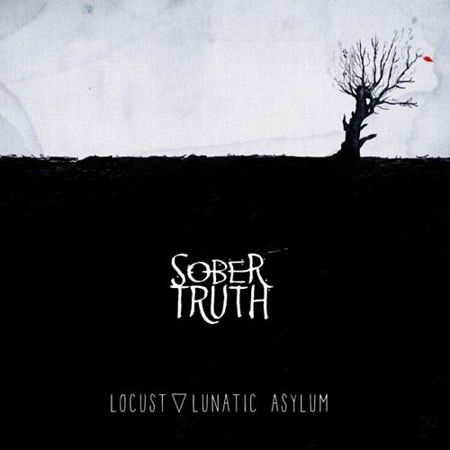 Sober Truth - Locust Lunatic Asylum (2017) 320 kbps