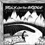 Stuck On The Bridge – Long Live Hard Decisions (2016) 320 kbps
