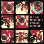 The Blue Aeroplanes – Welcome, Stranger! (2017) 320 kbps
