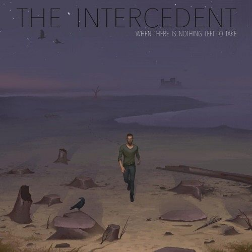 The Intercedent - When There Is Nothing Left to Take (2017) 320 kbps