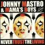 Johnny Mastro & Mama's Boys – Never Trust the Living (2016) 320 kbps