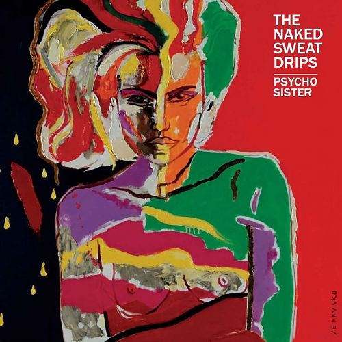 The Naked Sweat Drips - Psycho Sister (2017) 320 kbps