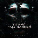 Titans Fall Harder – Evolve [EP] (2017) 320 kbps