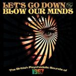 Various Artists – Lets Go Down And Blow Our Minds: The British Psychedelic Sounds Of 1967 (2016) 320 kbps