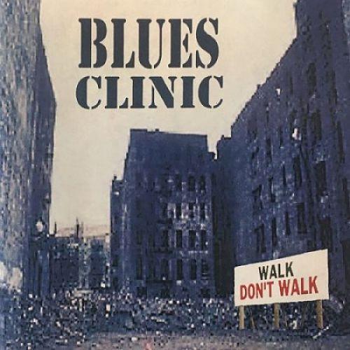 Blues Clinic - Walk Don't Walk (2017) 320 kbps