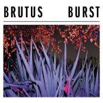 Brutus – Burst (2017) 320 kbps