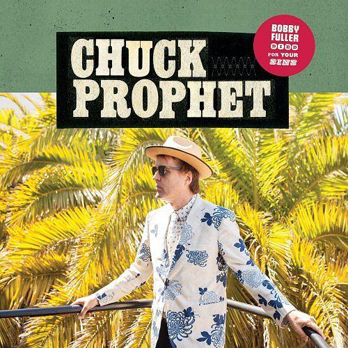Chuck Prophet - Bobby Fuller Died for Your Sins (2017) 320 kbps