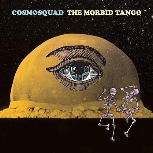 Cosmosquad - The Morbid Tango (2017)