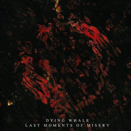 Dying Whale - Last Moments Of Misery (2017) 320 kbps