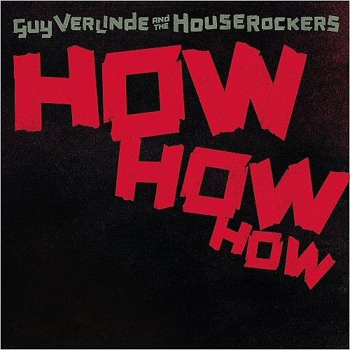 Guy Verlinde And The Houserockers - How How How (2017) 320 kbps