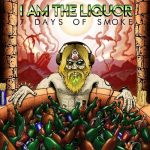 I Am The Liquor – 7 Days Of Smoke (2017) 320 kbps