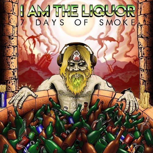 I Am The Liquor - 7 Days Of Smoke (2017) 320 kbps