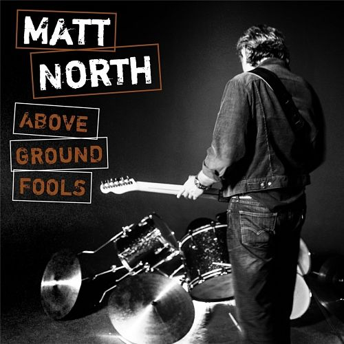 Matt North - Above Ground Fools (2017) 320 kbps