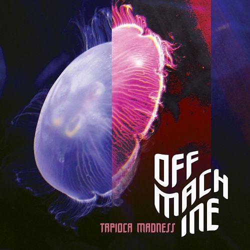 Off Machine - Tapioca Madness (2017) 320 kbps
