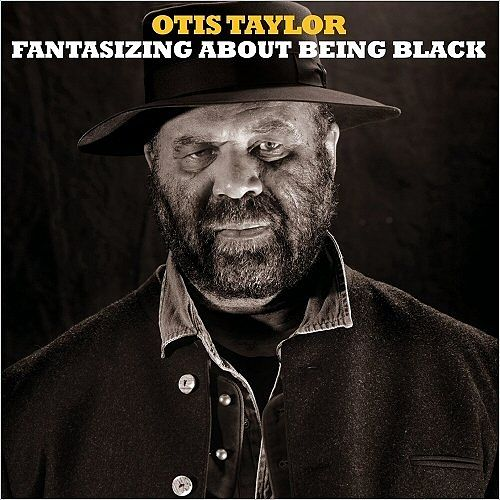 Otis Taylor - Fantasizing About Being Black (2017) 320 kbps