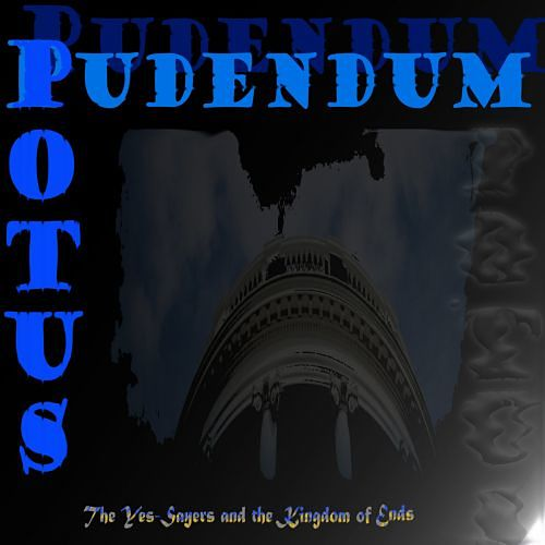 Potus Pudendum - The Yes-Sayers And The Kingdom Of Ends (2017) 320 kbps