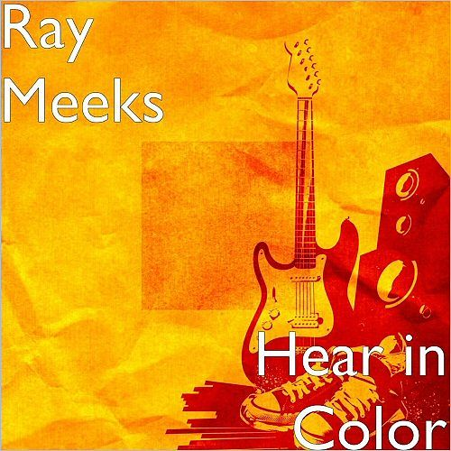 Ray Meeks - Hear In Color (2017) 320 kbps