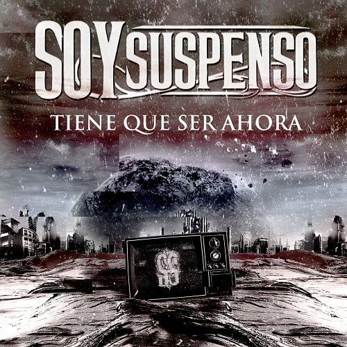 Soy Suspenso - Tiene Que Ser Ahora (2017) 320 kbps