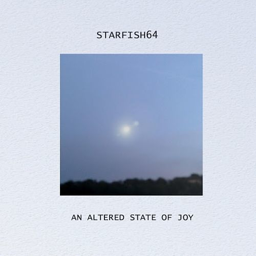 Starfish64 - An Altered State Of Joy (2016) 320 kbps